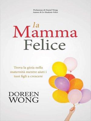 cover image of La Mamma Felice--Trova la gioia nella maternità mentre aiuti i tuoi figli a crescere