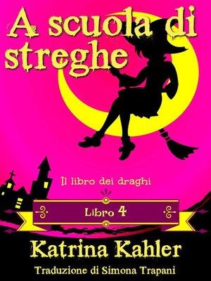 cover image of A scuola di streghe--Libro 4--Il libro dei draghi