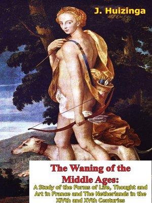 The waning of the middle ages by j huizinga overdrive rakuten the waning of the middle ages fandeluxe Choice Image