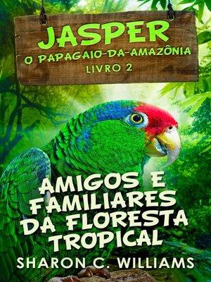 cover image of Amigos e Familiares da Floresta Tropical