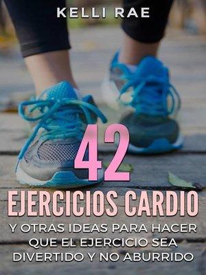 cover image of 42 Ejercicios Cardio y Otras ideas para hacer que el ejercicio sea divertido y no aburrido