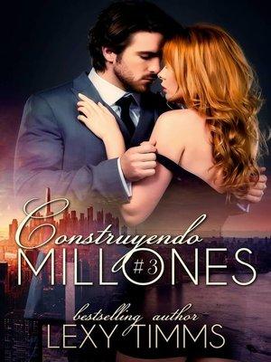 cover image of Construyendo Millones. Parte 3