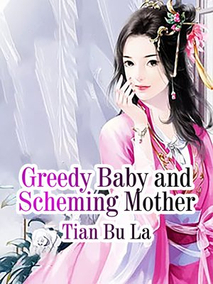 cover image of Greedy Baby and Scheming Mother