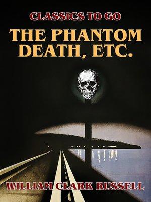 cover image of The Phantom Death, etc.