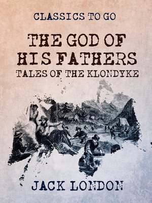 cover image of The God of His Fathers Tales of the Klondyke