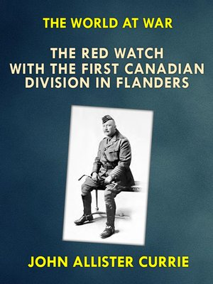 """cover image of """"The Red Watch"""" With the First Canadian Division in Flanders"""