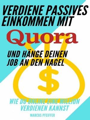 cover image of Verdiene passives Einkommen mit Quora und hänge deinen Job an den Nagel