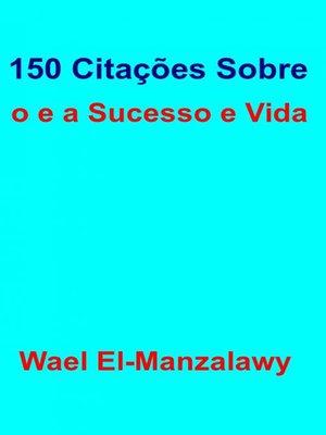 cover image of 150 Citações Sobre o e a Sucesso e Vida