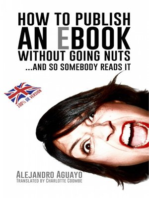cover image of How To Publish An Ebook Without Going Nuts... And So Somebody Reads It