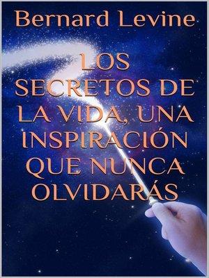 cover image of Los secretos de la vida, una inspiración que nunca olvidarás