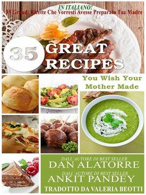 cover image of 35 Grandi Ricette Che Vorresti Avesse Preparato Tua Madre