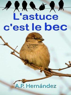 cover image of L'astuce, c'est le bec