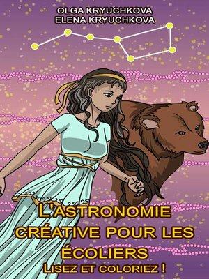 cover image of L'astronomie créative pour les écoliers. Lisez et coloriez!
