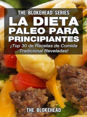 cover image of La Dieta Paleo Para Principiantes ¡Top 30 de Recetas de Comida Tradicional Reveladas!