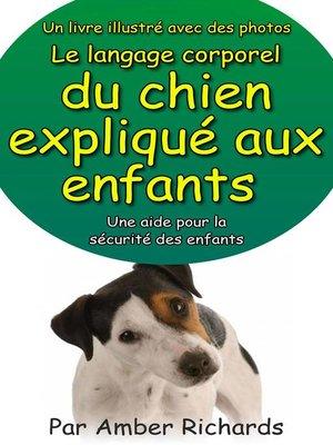 cover image of Un livre illustré avec des photos Le langage corporel du chien expliqué aux enfants