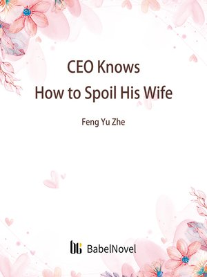 cover image of CEO Knows How to Spoil His Wife