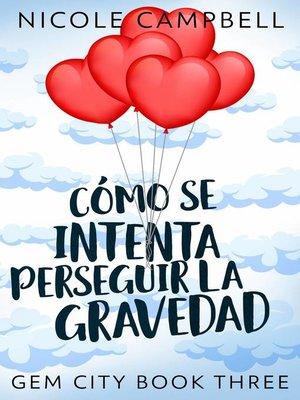 cover image of Cómo Se Intenta Perseguir La Gravedad
