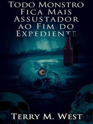 cover image of Todo Monstro Fica Mais Assustador ao Fim do Expediente