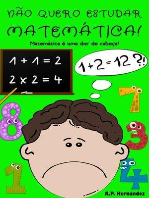 cover image of Não quero estudar Matemática!