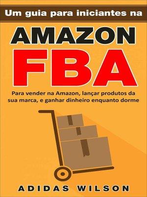 cover image of Um guia para iniciantes na Amazon FBA