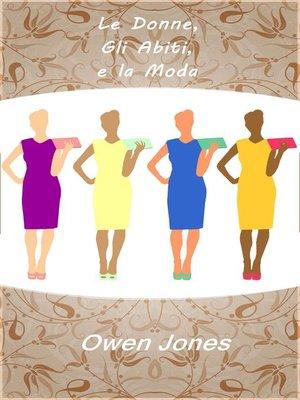 cover image of Le Donne, Gli Abiti, e La Moda.