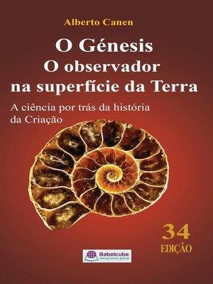 cover image of O Génesis  O observador na superfície da Terra  a ciência por trás da história da Criação