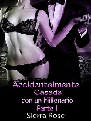 cover image of Accidentalmente Casada con un Millonario (Parte 1)