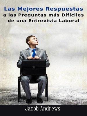 cover image of Las Mejores Respuestas A Las Preguntas Más Difíciles De Una Entrevista Laboral