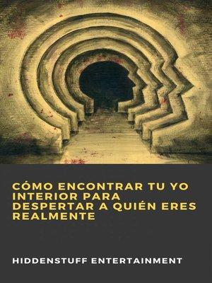 cover image of Cómo Encontrar Tu Yo Interior para Despertar a Quién Eres Realmente