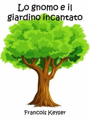 cover image of Lo gnomo e il giardino incantato