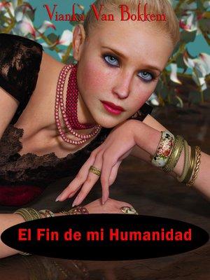 cover image of El Fin De Mi Humanidad