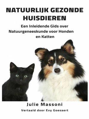 cover image of Natuurlijk Gezonde Huisdieren Een Inleidende Gids over Natuurgeneeskunde voor Honden en Katten