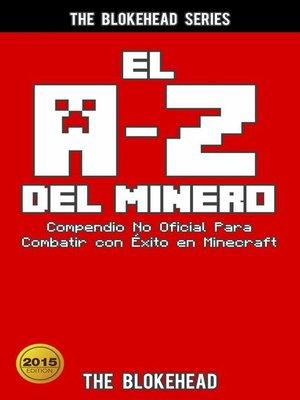 cover image of El A-Z Del Minero. Compendio No Oficial Para Combatir con Éxito en Minecraft