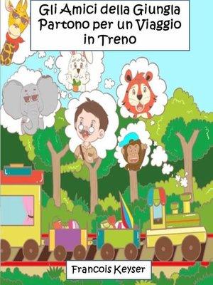cover image of Gli Amici della Giungla Partono per un Viaggio in Treno