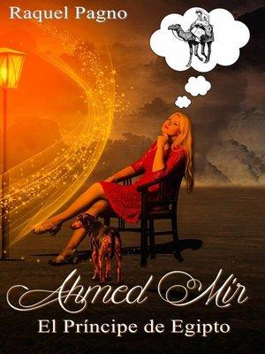 cover image of Ahmed Mir--El Príncipe de Egipto