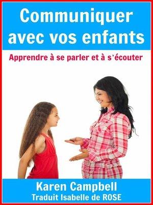 cover image of Communiquer avec vos enfants--Apprendre à se parler et à s'écouter