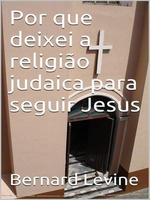 cover image of Por que deixei a religião judaica paraseguir Jesus