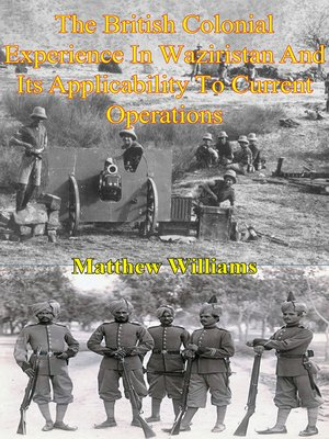 cover image of The British Colonial Experience In Waziristan and Its Applicability to Current Operations
