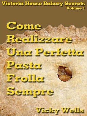 cover image of Come realizzare una perfetta pasta frolla--Sempre