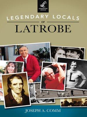cover image of Legendary Locals of Latrobe