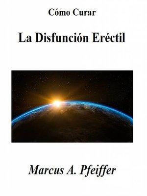 cover image of Cómo Curar La Disfunción Eréctil