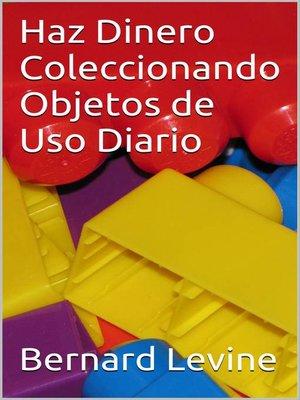 cover image of Haz Dinero Coleccionando Objetos de Uso Diario