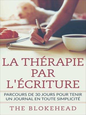cover image of La thérapie par l'écriture--Parcours de 30 jours pour tenir un journal en toute simplicité