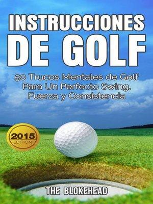 cover image of Instrucciones de Golf 50 Trucos Mentales de Golf Para Un Perfecto Swing, Fuerza y Consistencia