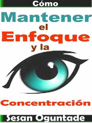 cover image of Cómo Mantener el Enfoque y la Concentración