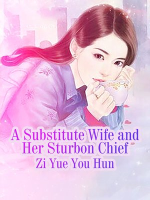 cover image of A Substitute Wife and Her Sturbon Chief