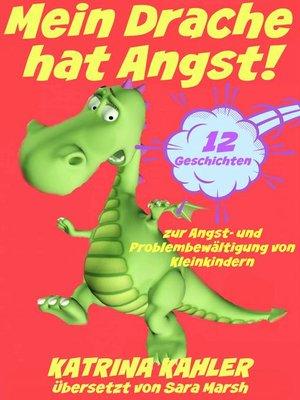 cover image of Mein Drache hat Angst! 12 Geschichten um Probleme zu lösen