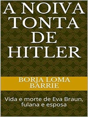 cover image of A Noiva Tonta de Hitler