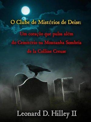 cover image of O Clube de Mistérios de Deise--Um coração que pulsa além do Cemitério na Montanha Sombria