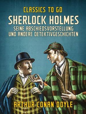 cover image of Sherlock Holmes   Seine Abschiedsvorstellung und andere Detektivgeschichten